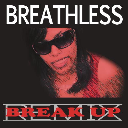 Breathless - Break Up Remix